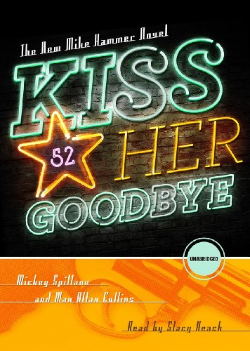 Kiss Her Goodbye - A Mike Hammer Novel: Max Allan Collins; Mickey Spillane
