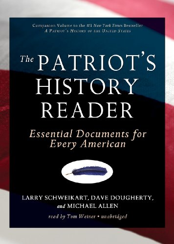 The Patriot's History Reader - Essential Documents for Every American: Larry Schweikart; ...
