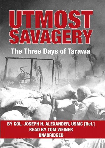 Utmost Savagery: The Three Days of Tarawa: Colonel Joseph H. Alexander - United States Marine Corps...