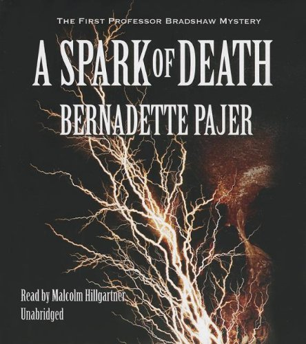 A Spark of Death: The First Professor Bradshaw Mystery (Professor Bradshaw Mysteries, Book 1): ...
