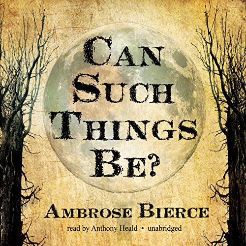 Can Such Things Be? -: Ambrose Bierce