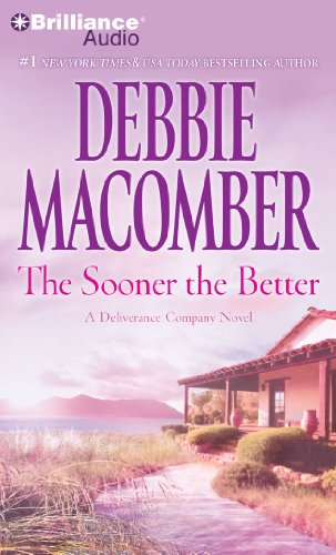 The Sooner the Better (Deliverance Company Series): Macomber, Debbie