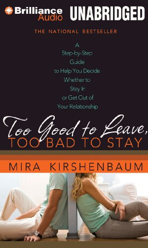 Too Good to Leave, Too Bad to Stay: A Step-by-Step Guide to Help You Decide Whether to Stay In or ...