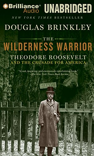 The Wilderness Warrior: Theodore Roosevelt and the Crusade for America (1441853243) by Douglas Brinkley