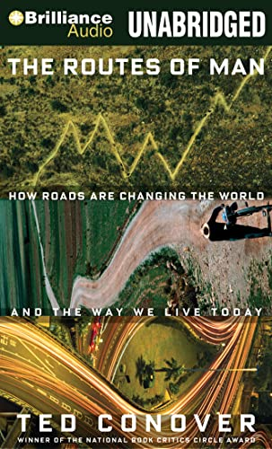 The Routes of Man: How Roads are Changing the World and the Way We Live Today (1441859276) by Conover, Ted