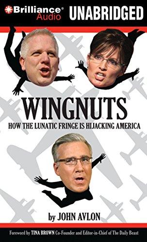 9781441866059: Wingnuts: How the Lunatic Fringe is Hijacking America
