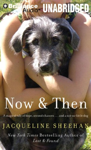 Now & Then: A Magical Tale of Hope, Second Chances.and Not So Little Dog: Sheehan, Jacqueline