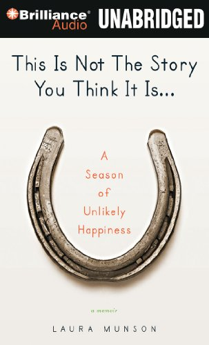 This Is Not The Story You Think It Is.: A Season of Unlikely Happiness: Munson, Laura