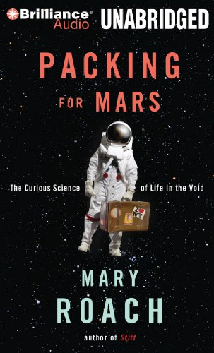 Packing for Mars: The Curious Science of Life in the Void: Roach, Mary