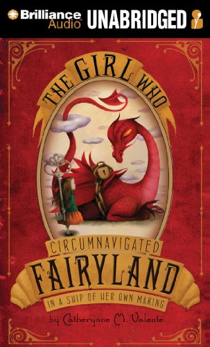 The Girl Who Circumnavigated Fairyland in a Ship of Her Own Making: Catherynne M. Valente