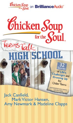Chicken Soup for the Soul: Teens Talk High School - 32 Stories of Life's Challenges and Growing Up  for Older Teens (1441880933) by Canfield, Jack; Hansen, Mark Victor; Newmark, Amy; Clapps, Madeline