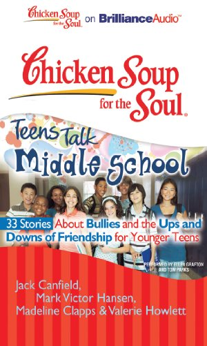 9781441881038: Chicken Soup for the Soul: Teens Talk Middle School - 33 Stories about Bullies and the Ups and Downs of Friendship for Younger Teens