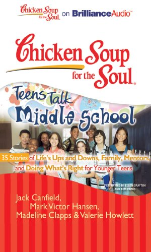 9781441881052: Chicken Soup for the Soul: Teens Talk Middle School - 35 Stories of Life's Ups and Downs, Family, Mentors, and Doing What's Right for Younger Teens