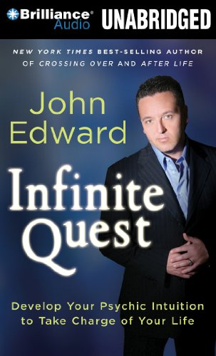 Infinite Quest: Develop Your Psychic Intuition to Take Charge of Your Life: Edward, John