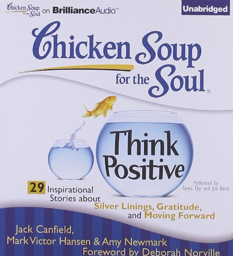 9781441894168: Chicken Soup for the Soul: Think Positive: 29 Inspirational Stories about Silver Linings, Gratitude, and Moving Forward