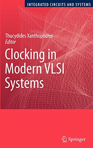 Clocking in Modern VLSI Systems (Integrated Circuits: Editor-Thucydides Xanthopoulos