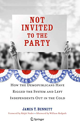9781441903655: Not Invited to the Party: How the Demopublicans Have Rigged the System and Left Independents Out in the Cold