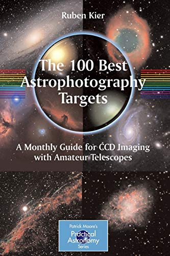 9781441906021: The 100 Best Astrophotography Targets: A Monthly Guide for CCD Imaging with Amateur Telescopes (The Patrick Moore Practical Astronomy Series)