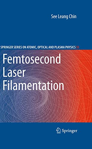 9781441906878: Femtosecond Laser Filamentation (Springer Series on Atomic, Optical, and Plasma Physics)
