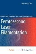 9781441906892: Femtosecond Laser Filamentation