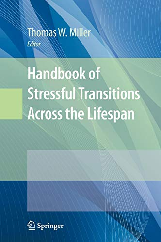 Handbook of Stressful Transitions Across the Lifespan: Thomas W. Miller