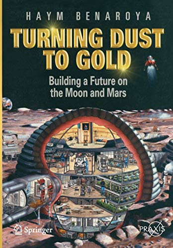 9781441908704: Turning Dust to Gold: Building a Future on the Moon and Mars (Springer Praxis Books)