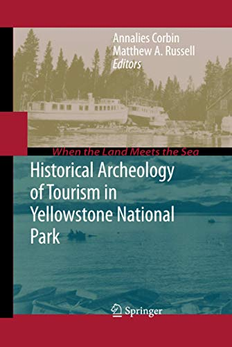 9781441910837: Historical Archeology of Tourism in Yellowstone National Park (When the Land Meets the Sea)