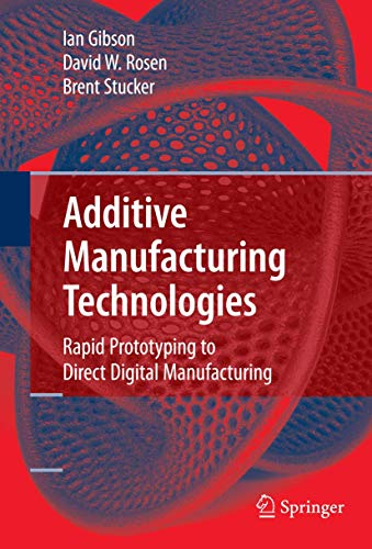 Additive Manufacturing Technologies: Rapid Prototyping to Direct: Gibson, Ian, Rosen,