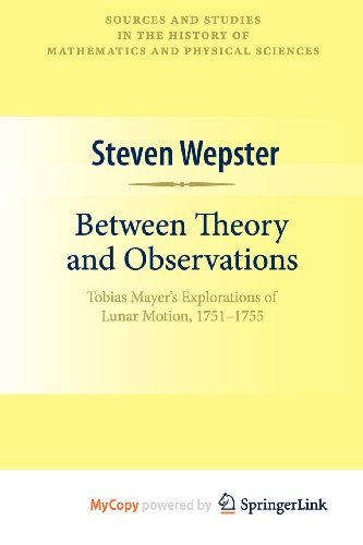 9781441913210: Between Theory and Observations: Tobias Mayer's Explorations of Lunar Motion, 1751-1755