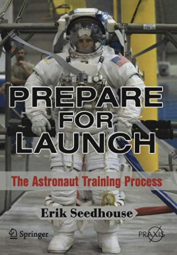 9781441913494: Prepare for Launch: The Astronaut Training Process (Springer Praxis Books)