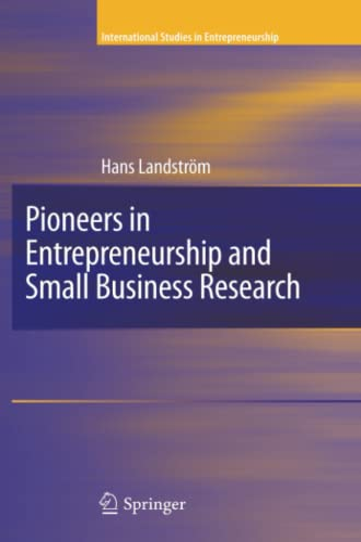 Pioneers in Entrepreneurship and Small Business Research (International Studies in Entrepreneurship...