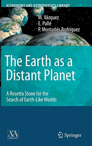 The Earth as a Distant Planet: A Rosetta Stone for the Search of Earth-Like Worlds (Astronomy and ...
