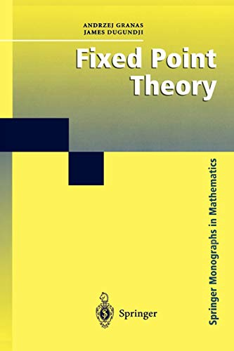 Fixed Point Theory (Springer Monographs in Mathematics): Andrzej Granas, James