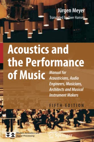 9781441918604: Acoustics and the Performance of Music: Manual for Acousticians, Audio Engineers, Musicians, Architects and Musical Instrument Makers (Modern Acoustics and Signal Processing)