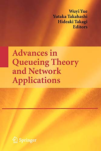 Advances in Queueing Theory and Network Applications: WUYI YUE