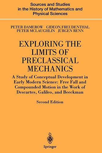 9781441919175: Exploring the Limits of Preclassical Mechanics: A Study of Conceptual Development in Early Modern Science: Free Fall and Compounded Motion in the Work ... History of Mathematics and Physical Sciences)