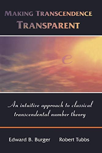 9781441919489: Making Transcendence Transparent: An intuitive approach to classical transcendental number theory