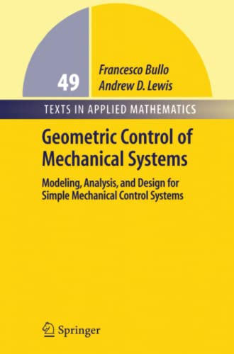 9781441919687: Geometric Control of Mechanical Systems: Modeling, Analysis, and Design for Simple Mechanical Control Systems (Texts in Applied Mathematics)