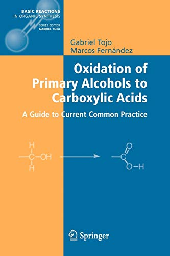 9781441922540: Oxidation of Primary Alcohols to Carboxylic Acids: A Guide to Current Common Practice (Basic Reactions in Organic Synthesis)