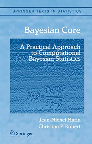 9781441922861: Bayesian Core: A Practical Approach to Computational Bayesian Statistics (Springer Texts in Statistics)