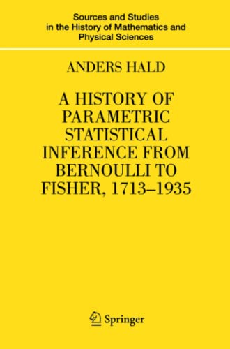 9781441923639: A History of Parametric Statistical Inference from Bernoulli to Fisher, 1713-1935 (Sources and Studies in the History of Mathematics and Physical Sciences)