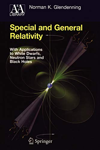 9781441923660: Special and General Relativity: With Applications to White Dwarfs, Neutron Stars and Black Holes (Astronomy and Astrophysics Library)