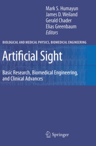 9781441923820: Artificial Sight: Basic Research, Biomedical Engineering, and Clinical Advances (Biological and Medical Physics, Biomedical Engineering)