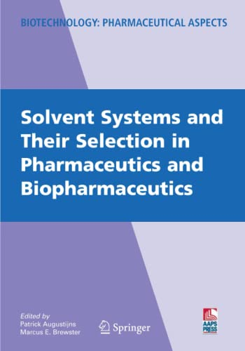 9781441924025: Solvent Systems and Their Selection in Pharmaceutics and Biopharmaceutics (Biotechnology: Pharmaceutical Aspects)