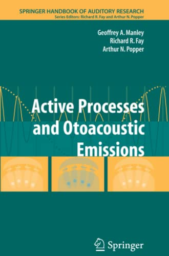 Active Processes and Otoacoustic Emissions in Hearing (Springer Handbook of Auditory Research): ...