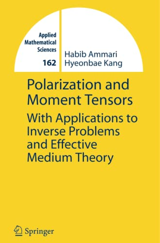 Polarization and Moment Tensors: With Applications to Inverse Problems and Effective Medium Theory:...