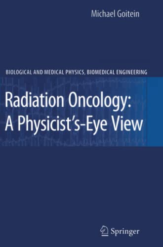 9781441924827: Radiation Oncology: A Physicist's-Eye View (Biological and Medical Physics, Biomedical Engineering)