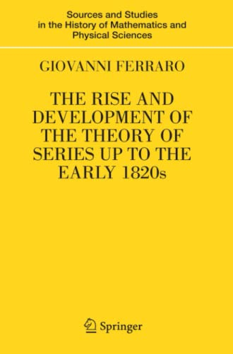 9781441925206: The Rise and Development of the Theory of Series up to the Early 1820s (Sources and Studies in the History of Mathematics and Physical Sciences)