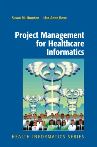 Project Management for Healthcare Informatics (Health Informatics): Susan Houston