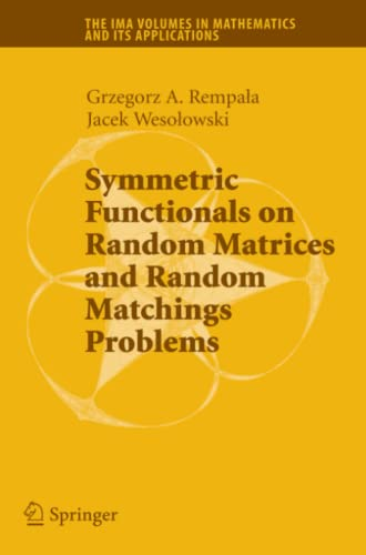9781441925824: Symmetric Functionals on Random Matrices and Random Matchings Problems (The IMA Volumes in Mathematics and its Applications)